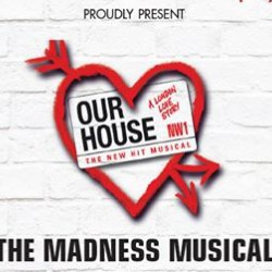 Our House The Maddness Musical