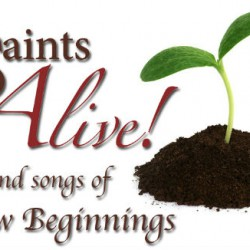 Saints Alive! and Songs of New Beginnings